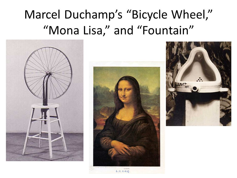 Marcel Duchamp's Bicycle Wheel, Mona Lisa, and Fountain
