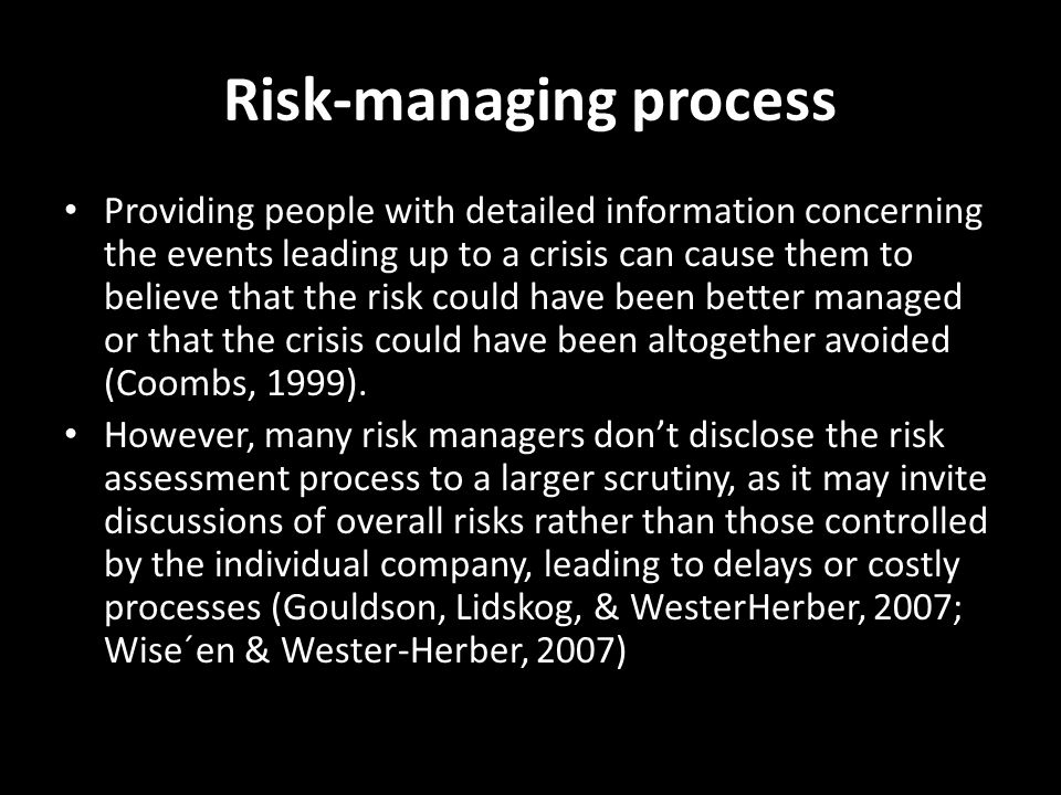 Risk-managing process Providing people with detailed information concerning the events leading up to a crisis can cause them to believe that the risk