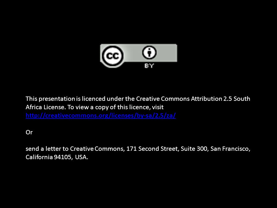This presentation is licenced under the Creative Commons Attribution 2.5 South Africa License.