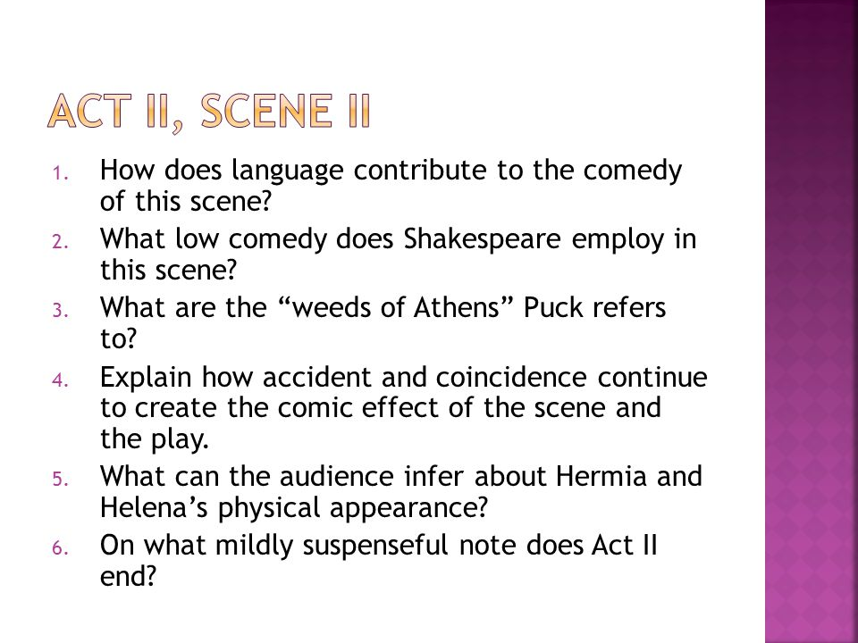 """1. How does language contribute to the comedy of this scene? 2. What low comedy does Shakespeare employ in this scene? 3. What are the """"weeds of Athen"""
