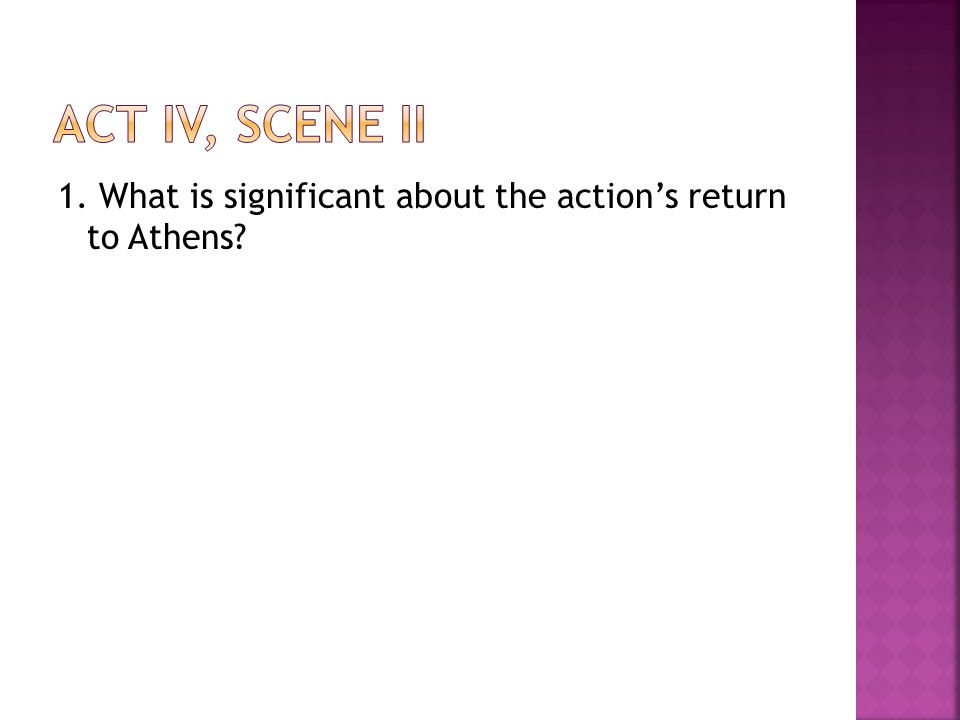 1. What is significant about the action's return to Athens?