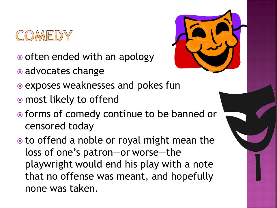  often ended with an apology  advocates change  exposes weaknesses and pokes fun  most likely to offend  forms of comedy continue to be banned or