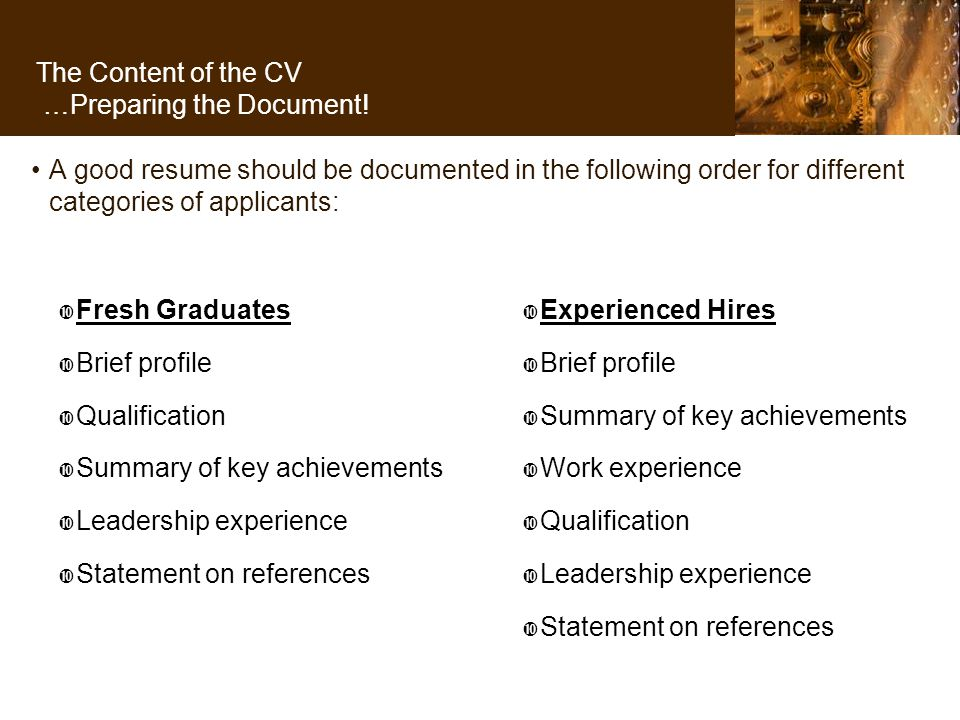 A good resume should be documented in the following order for different categories of applicants: The Content of the CV …Preparing the Document.