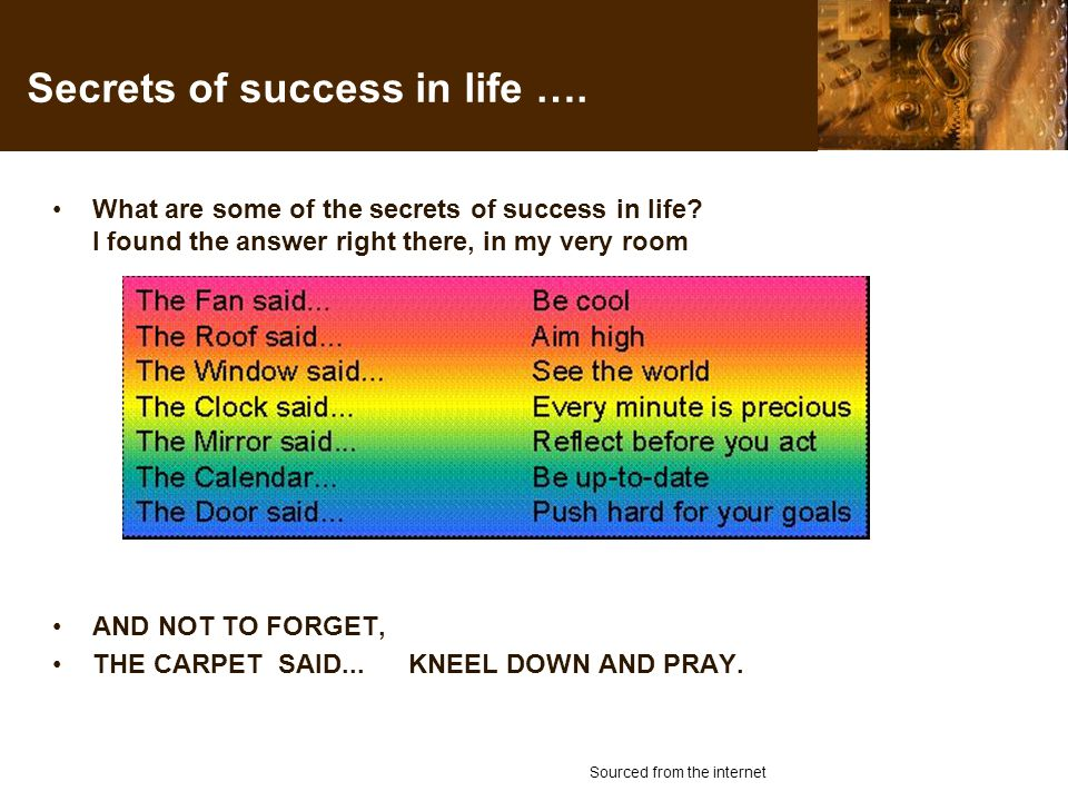 Secrets of success in life …. What are some of the secrets of success in life.