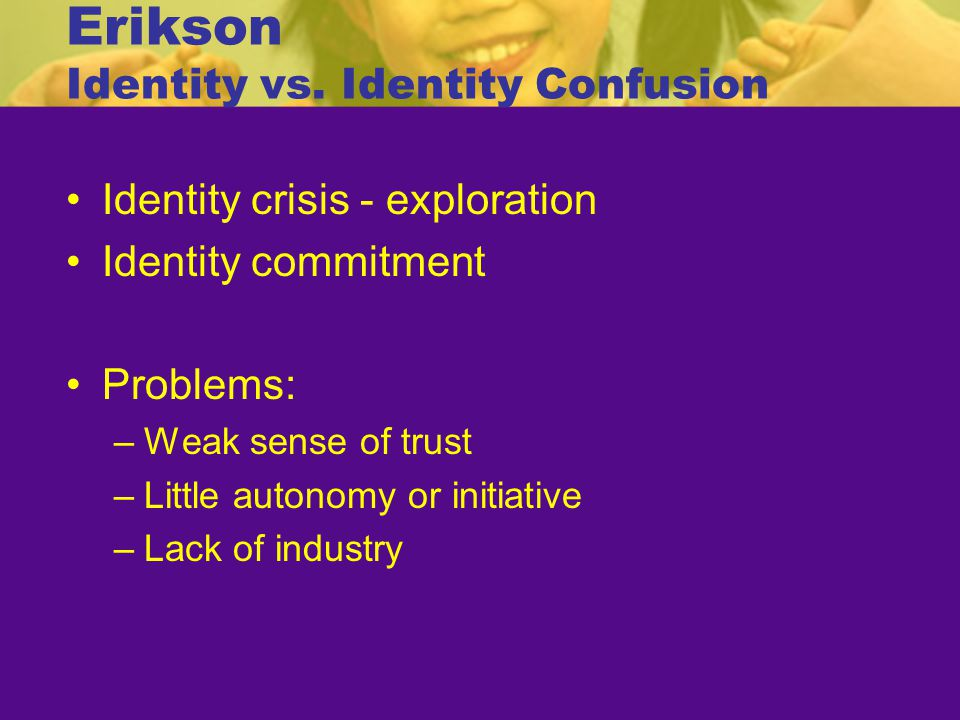 Marcia's Paths to Identity Identity diffusion –No crisis/ commitment Identity foreclosure –Commitment/ no crisis Identity moratorium –Crisis/ no commitment Identity achievement (goal) –Commitment following crisis