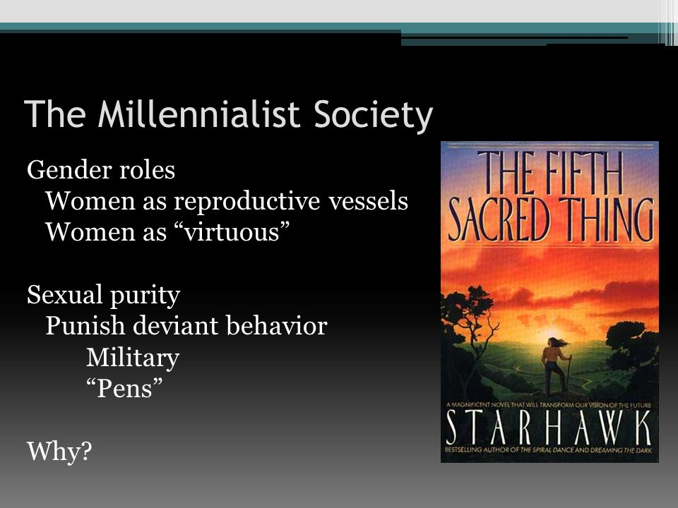 The Millennialist Society Gender roles Women as reproductive vessels Women as virtuous Sexual purity Punish deviant behavior Military Pens Why?