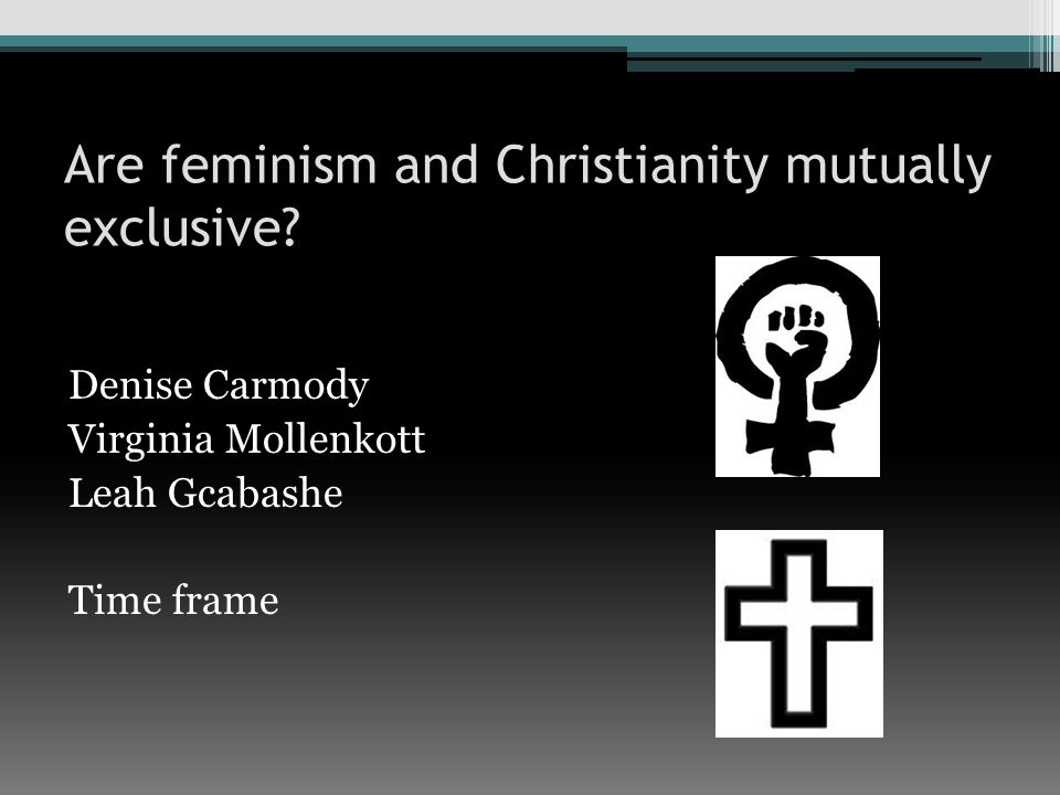Are feminism and Christianity mutually exclusive.