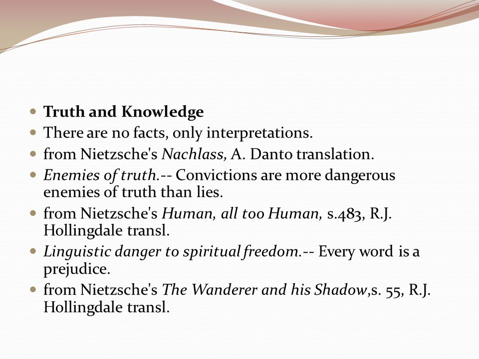 Truth and Knowledge There are no facts, only interpretations.