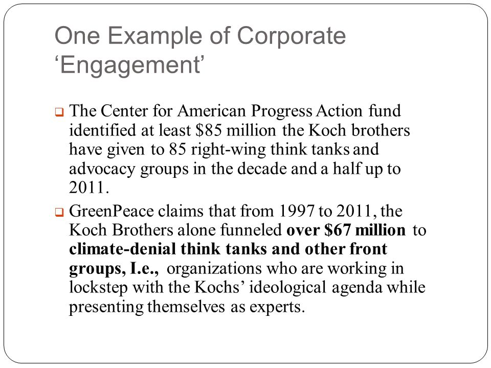 One Example of Corporate 'Engagement'  The Center for American Progress Action fund identified at least $85 million the Koch brothers have given to 8
