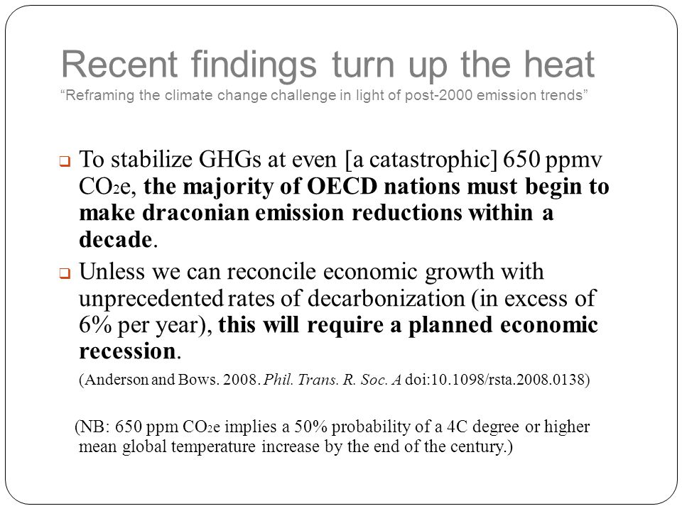 "Recent findings turn up the heat ""Reframing the climate change challenge in light of post-2000 emission trends""  To stabilize GHGs at even [a catastr"