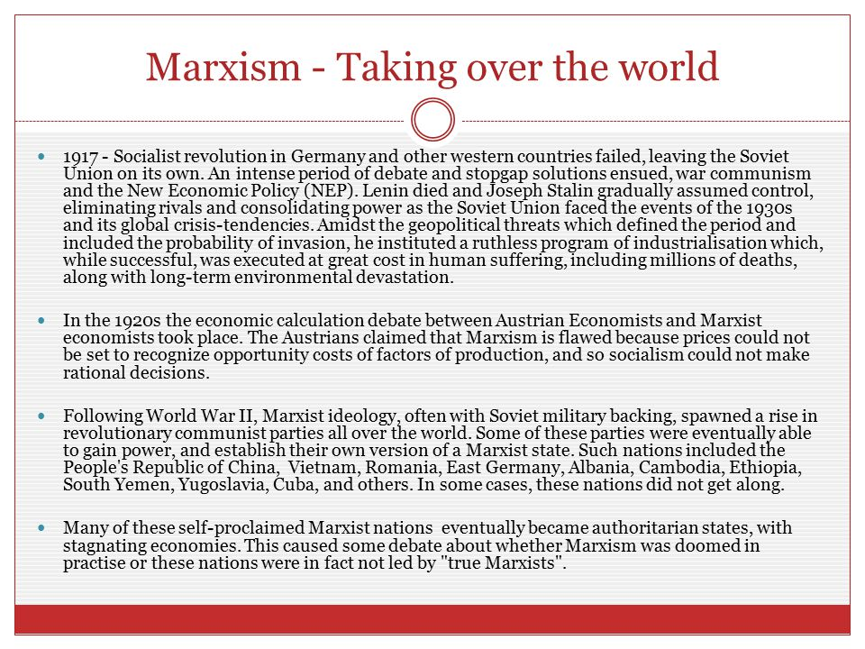 Marxism - Taking over the world 1917 - Socialist revolution in Germany and other western countries failed, leaving the Soviet Union on its own. An int