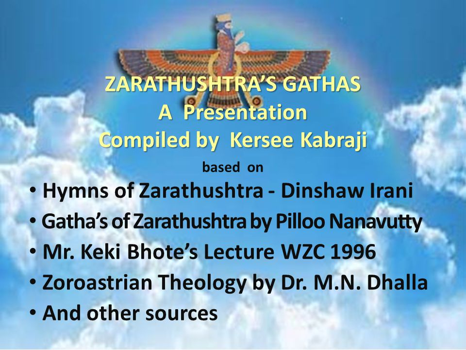 based on Hymns of Zarathushtra - Dinshaw Irani Gatha's of Zarathushtra by Pilloo Nanavutty Mr.