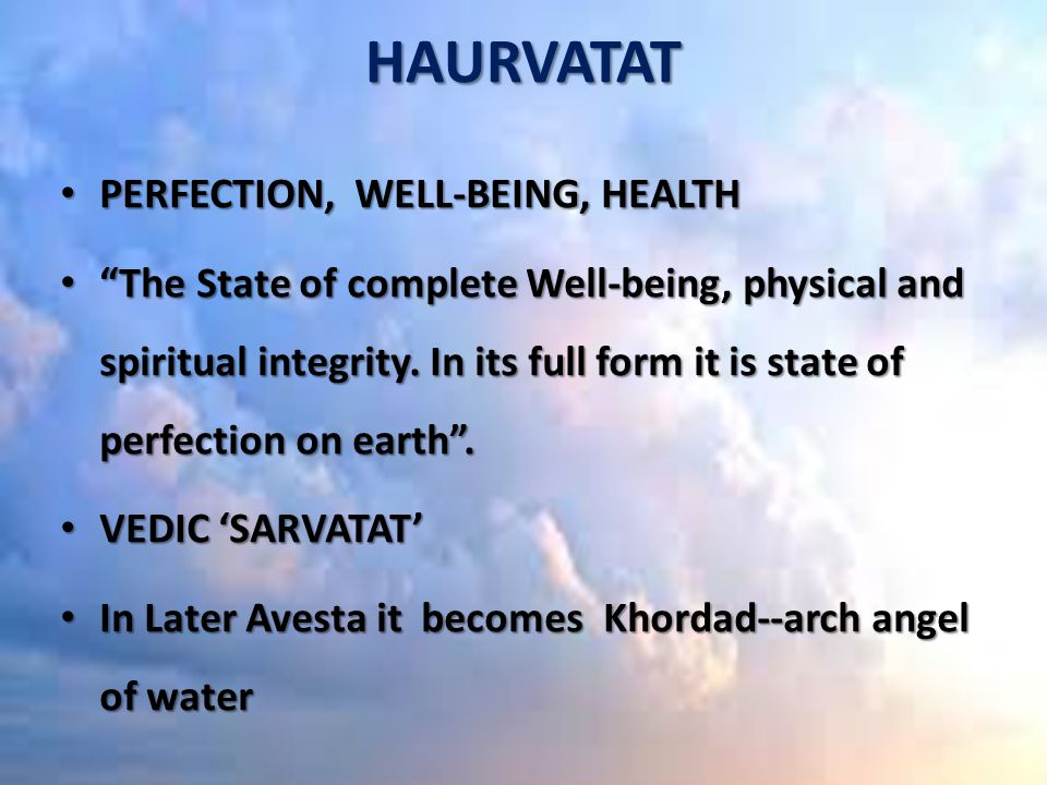 HAURVATAT PERFECTION, WELL-BEING, HEALTH PERFECTION, WELL-BEING, HEALTH The State of complete Well-being, physical and spiritual integrity.