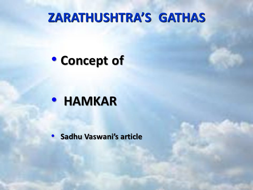 ZARATHUSHTRA'S GATHAS Concept of Concept of HAMKAR HAMKAR Sadhu Vaswani's article Sadhu Vaswani's article