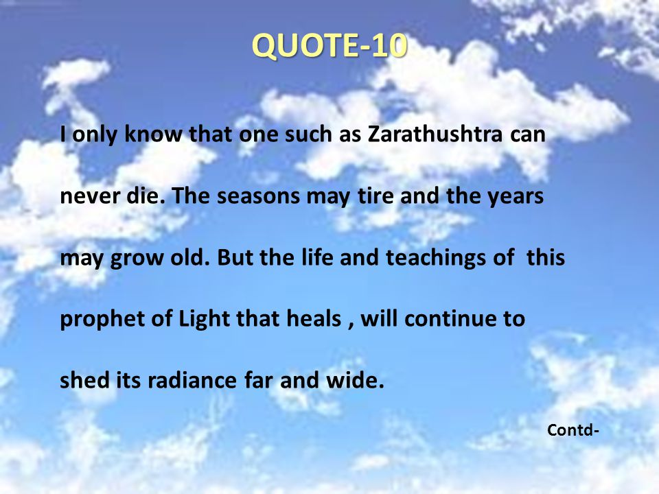 QUOTE-10 I only know that one such as Zarathushtra can never die.