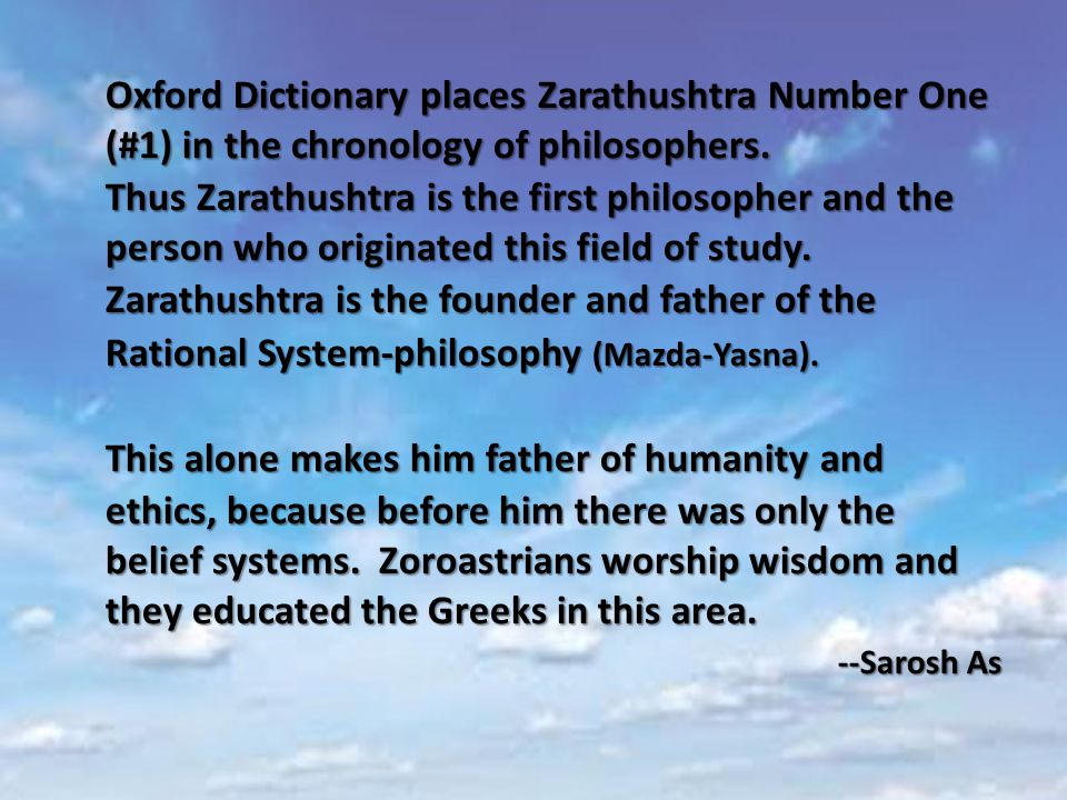 Oxford Dictionary places Zarathushtra Number One (#1) in the chronology of philosophers.