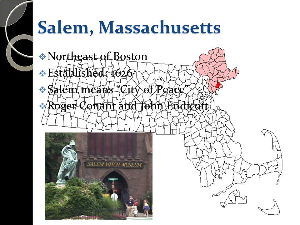 "Salem, Massachusetts  Northeast of Boston  Established: 1626  Salem means ""City of Peace""  Roger Conant and John Endicott"