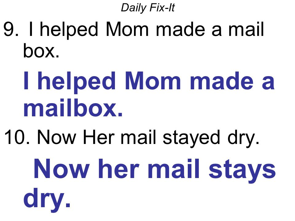 Daily Fix-It 9. I helped Mom made a mail box. I helped Mom made a mailbox.