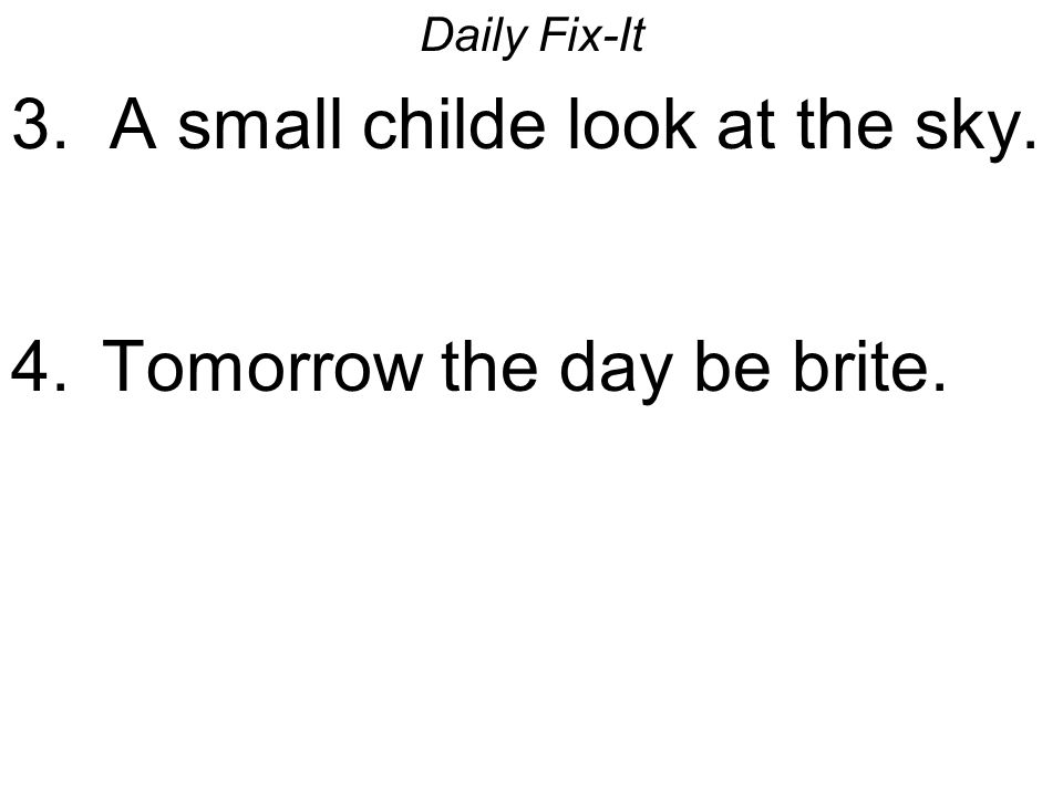 Daily Fix-It 3. A small childe look at the sky. 4. Tomorrow the day be brite.