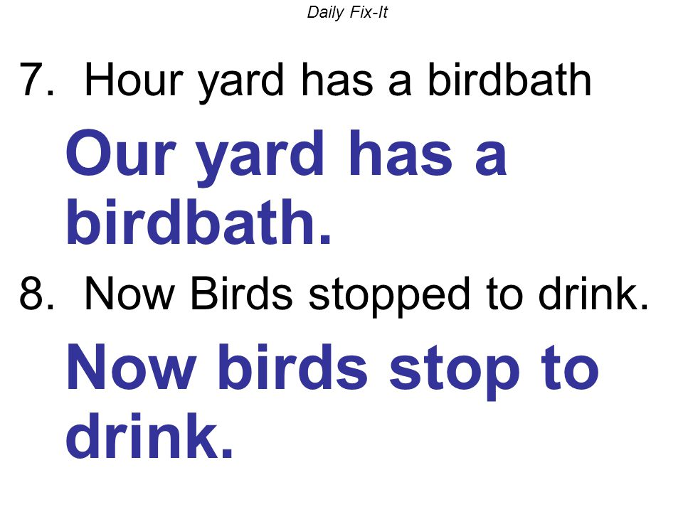 Daily Fix-It 7. Hour yard has a birdbath Our yard has a birdbath.