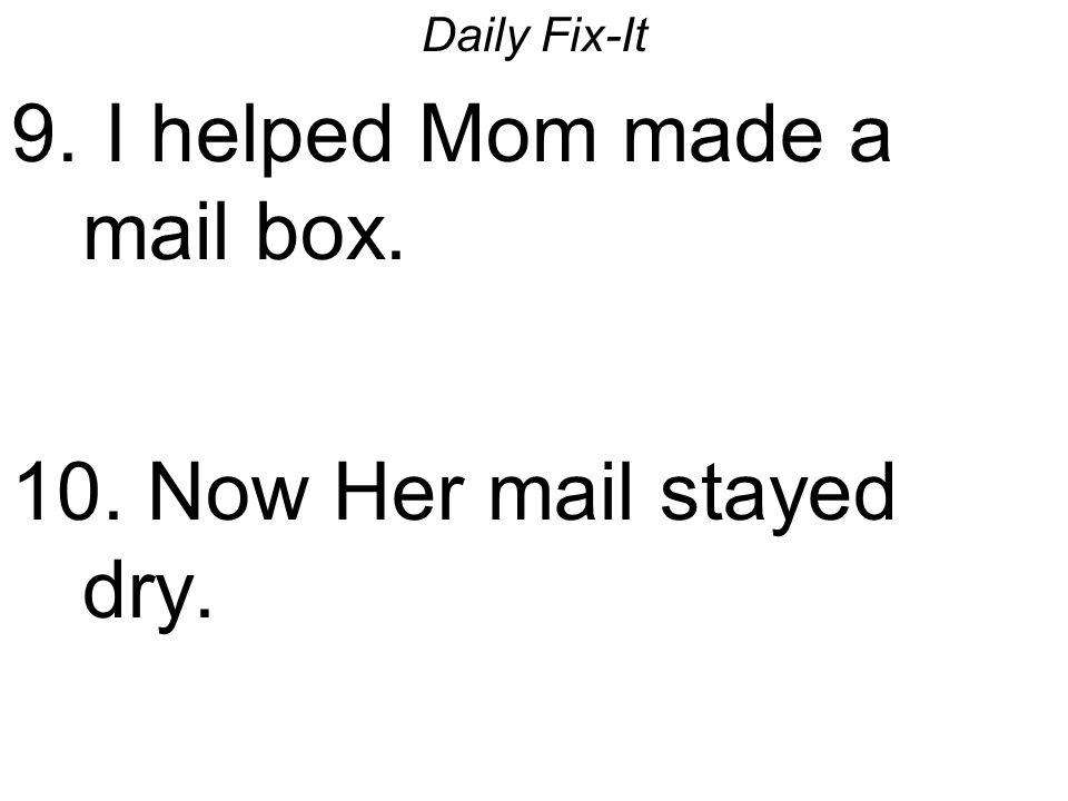 Daily Fix-It 9.I helped Mom made a mail box. I helped Mom made a mailbox.
