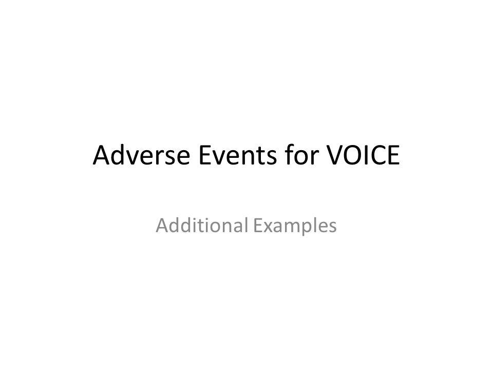 Adverse Events for VOICE Additional Examples