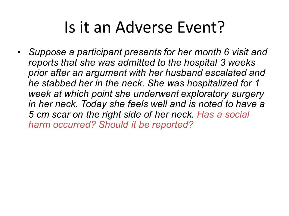 Is it an Adverse Event? Suppose a participant presents for her month 6 visit and reports that she was admitted to the hospital 3 weeks prior after an