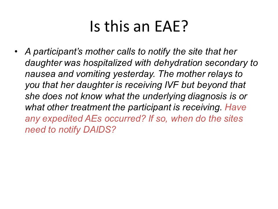 Is this an EAE? A participant's mother calls to notify the site that her daughter was hospitalized with dehydration secondary to nausea and vomiting y