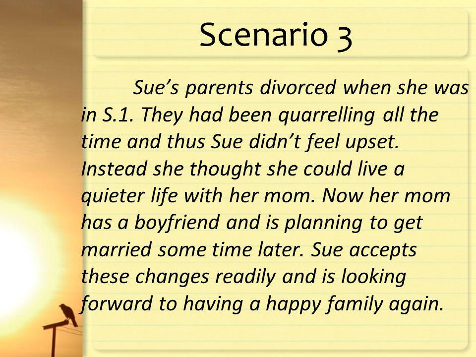 Scenario 3 Sue's parents divorced when she was in S.1.