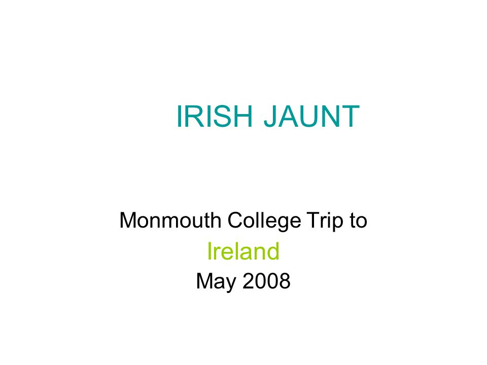 IRISH JAUNT Monmouth College Trip to Ireland May 2008
