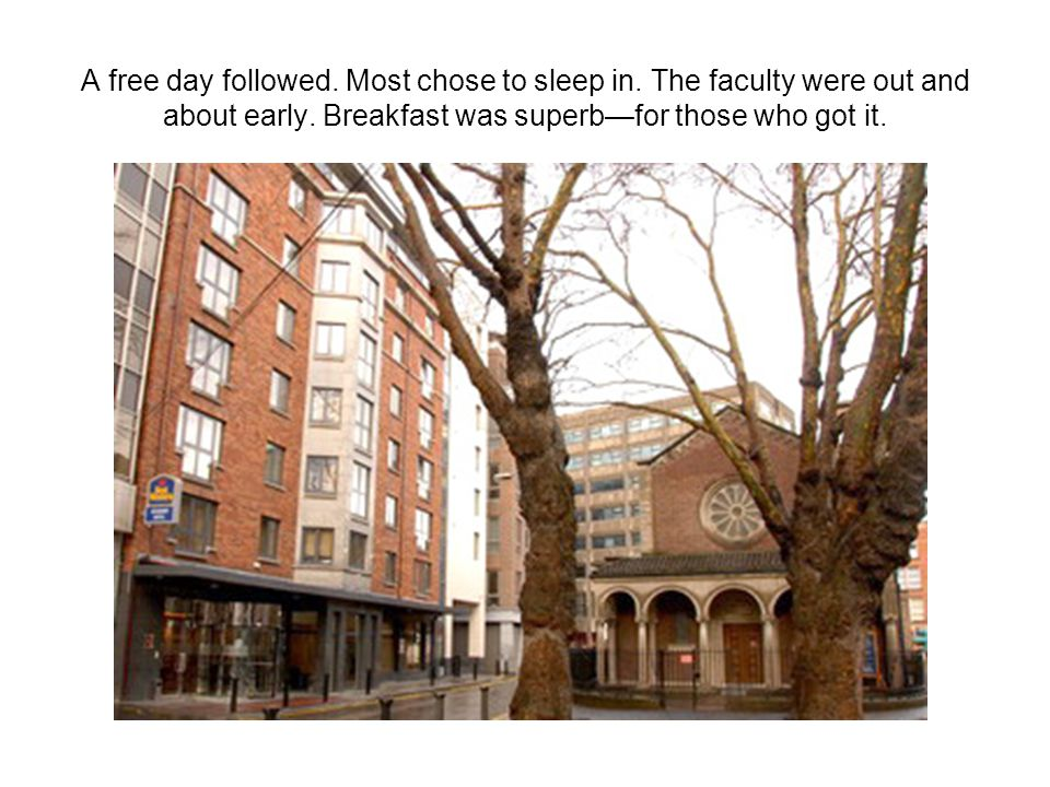 A free day followed. Most chose to sleep in. The faculty were out and about early.
