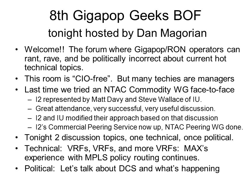 8th Gigapop Geeks BOF tonight hosted by Dan Magorian Welcome!.