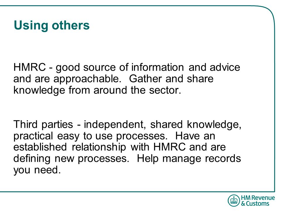 Using others HMRC - good source of information and advice and are approachable.