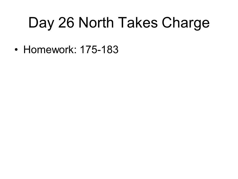 Day 26 North Takes Charge Homework: 175-183