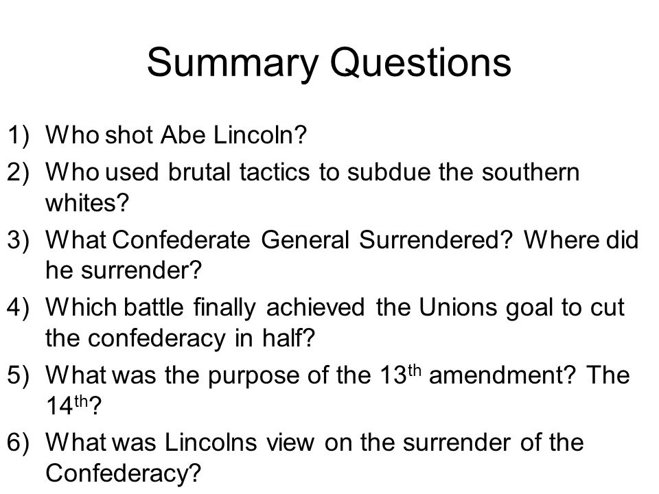 Summary Questions 1)Who shot Abe Lincoln.2)Who used brutal tactics to subdue the southern whites.