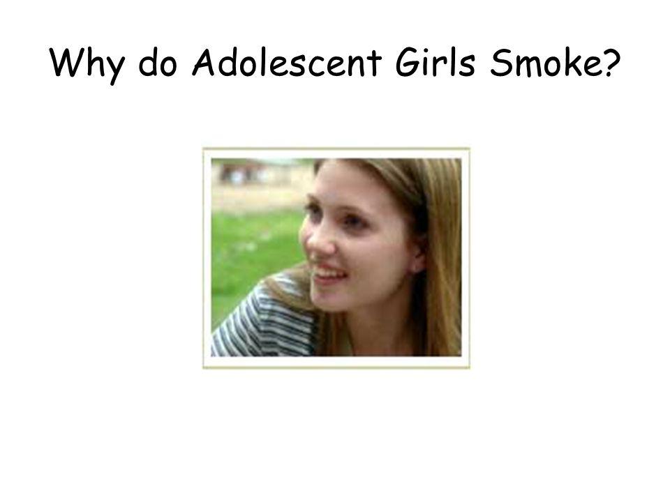 Why do Adolescent Girls Smoke?