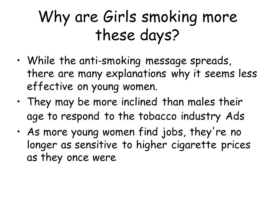 Why are Girls smoking more these days.