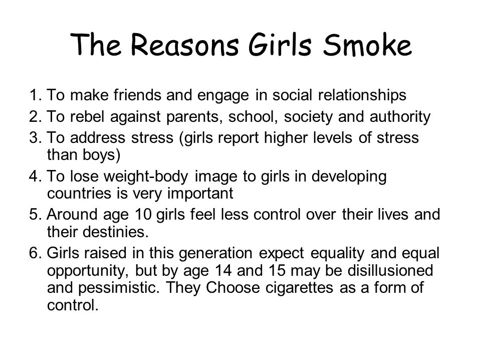 The Reasons Girls Smoke 1.To make friends and engage in social relationships 2.