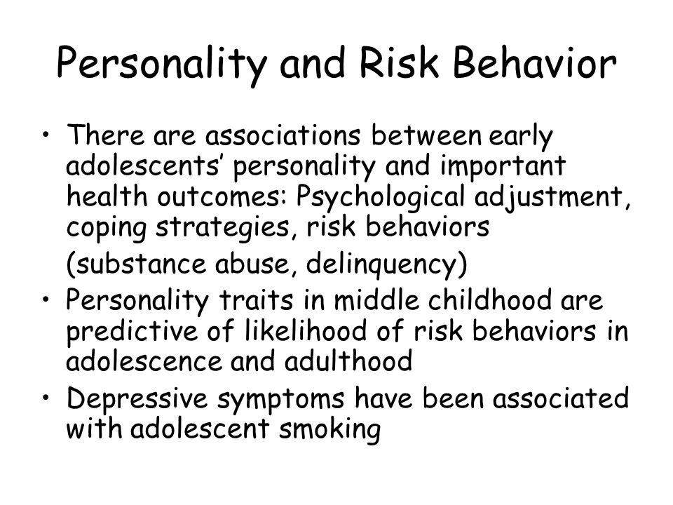 Personality and Risk Behavior There are associations between early adolescents' personality and important health outcomes: Psychological adjustment, c