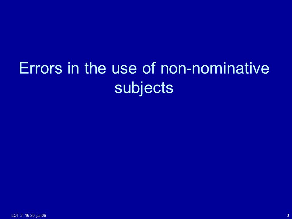 LOT 3: 16-20 jan063 Errors in the use of non-nominative subjects