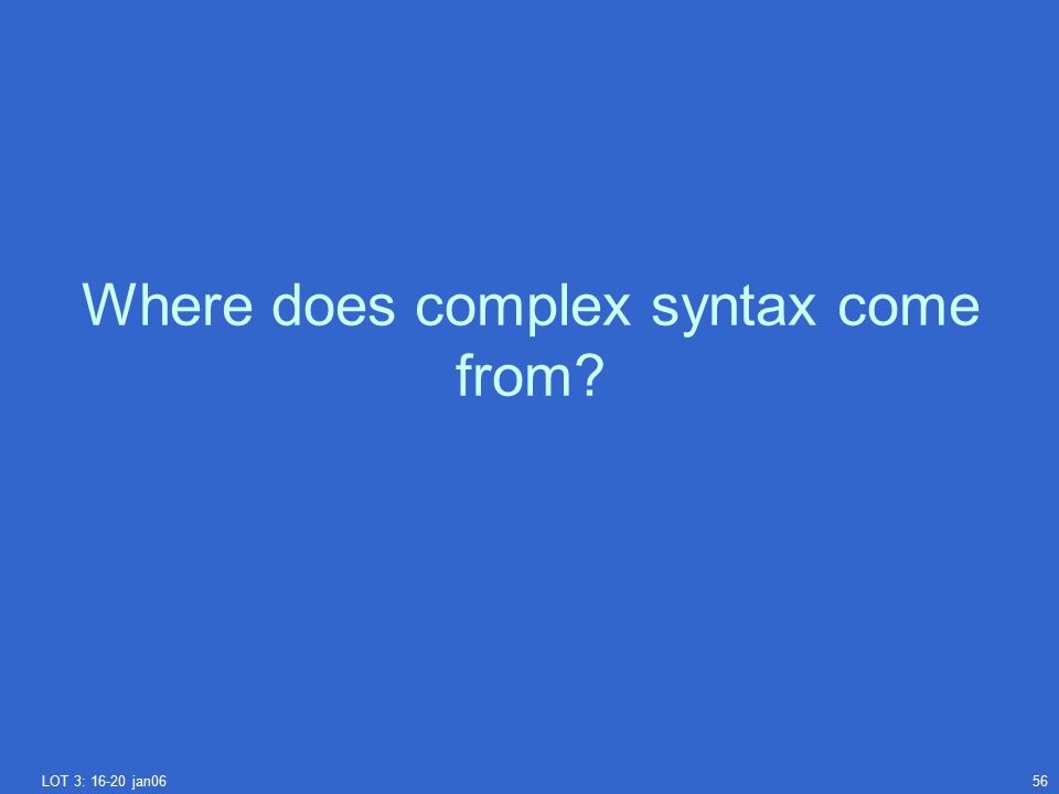 LOT 3: 16-20 jan0656 Where does complex syntax come from