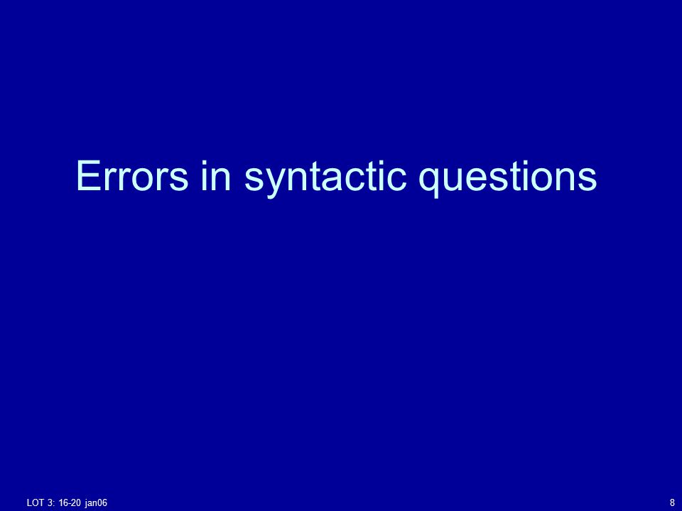 LOT 3: 16-20 jan068 Errors in syntactic questions