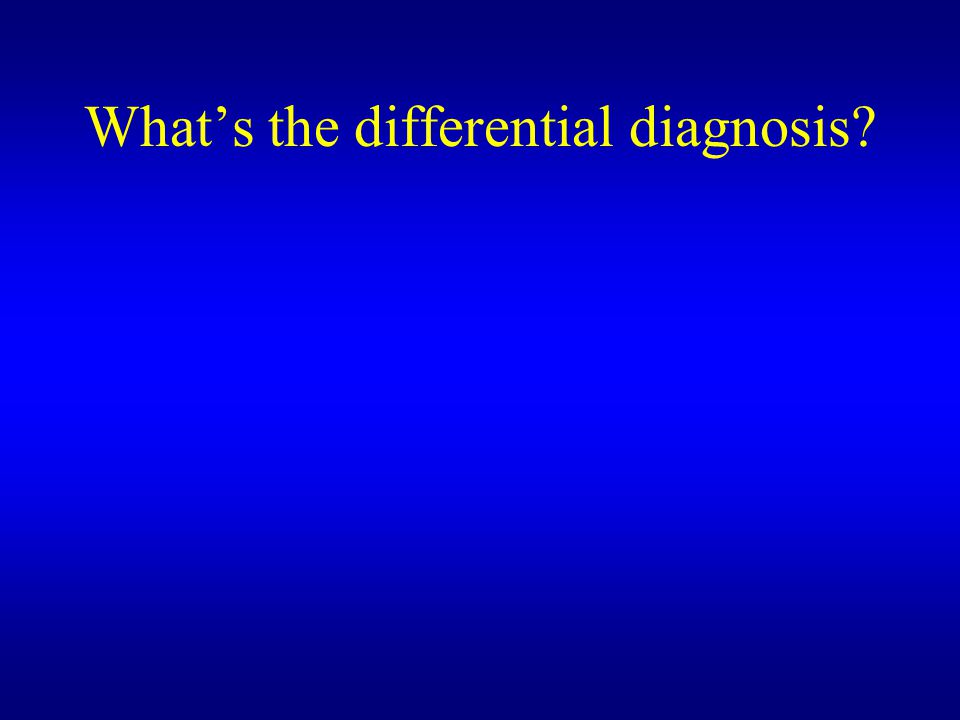What's the differential diagnosis?