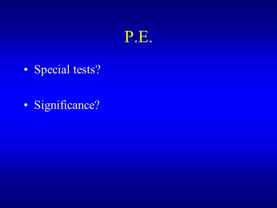 P.E. Special tests? Significance?
