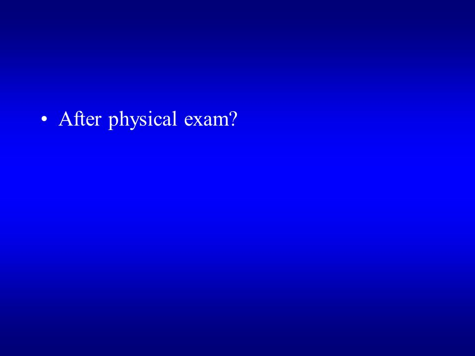 After physical exam?