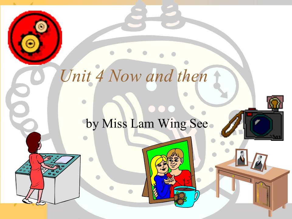 Unit 4 Now and then by Miss Lam Wing See