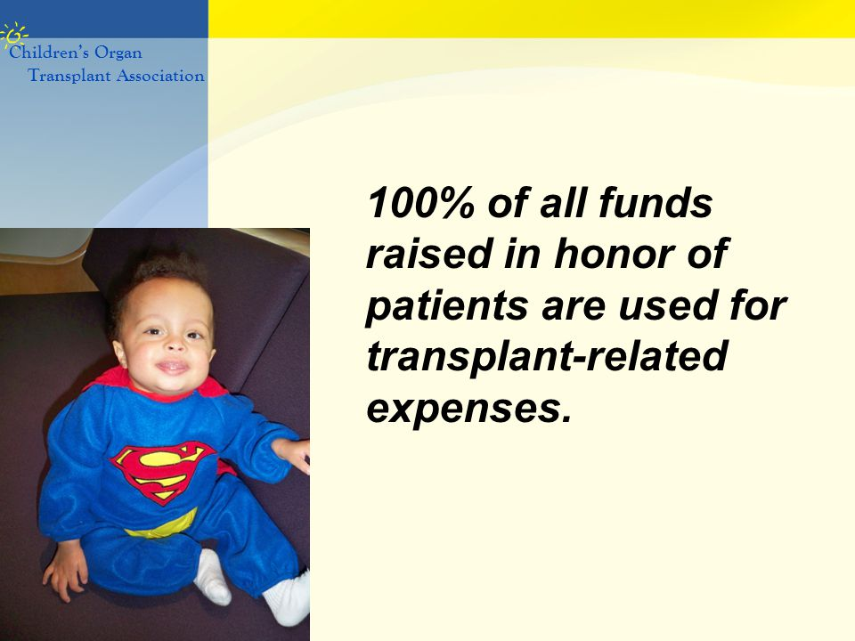 100% of all funds raised in honor of patients are used for transplant-related expenses. Children's Organ Transplant Association
