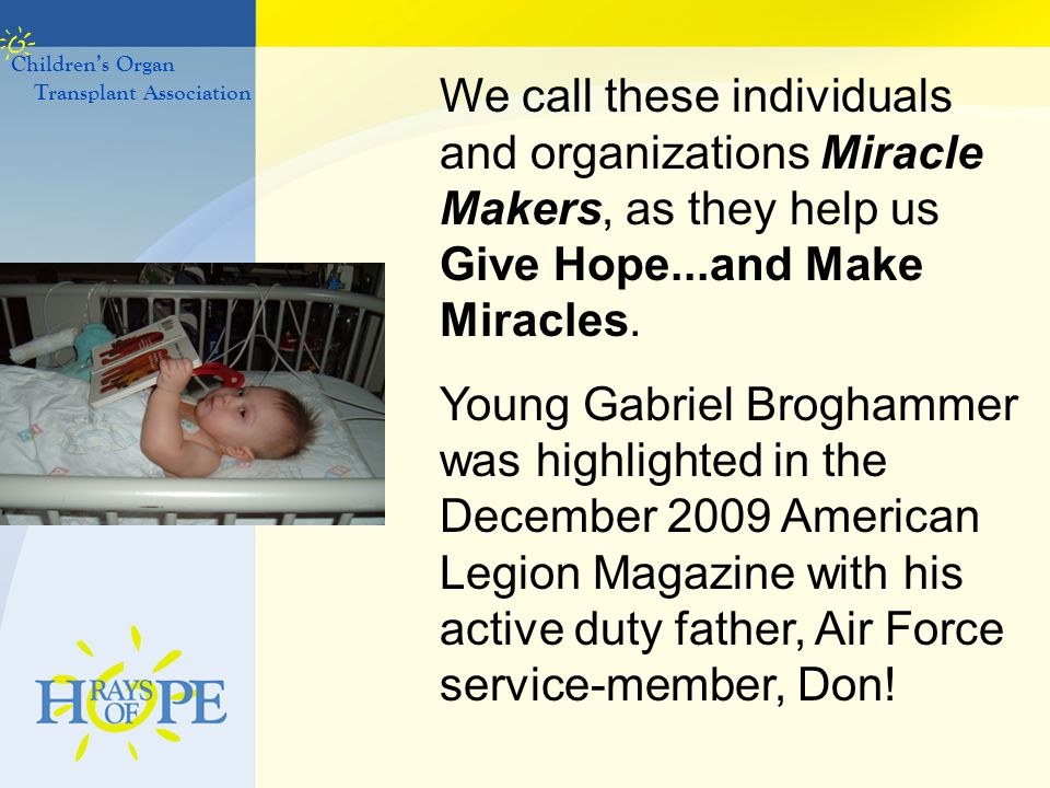 We call these individuals and organizations Miracle Makers, as they help us Give Hope...and Make Miracles.