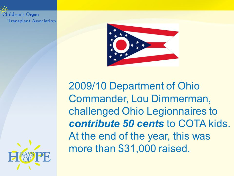 2009/10 Department of Ohio Commander, Lou Dimmerman, challenged Ohio Legionnaires to contribute 50 cents to COTA kids. At the end of the year, this wa
