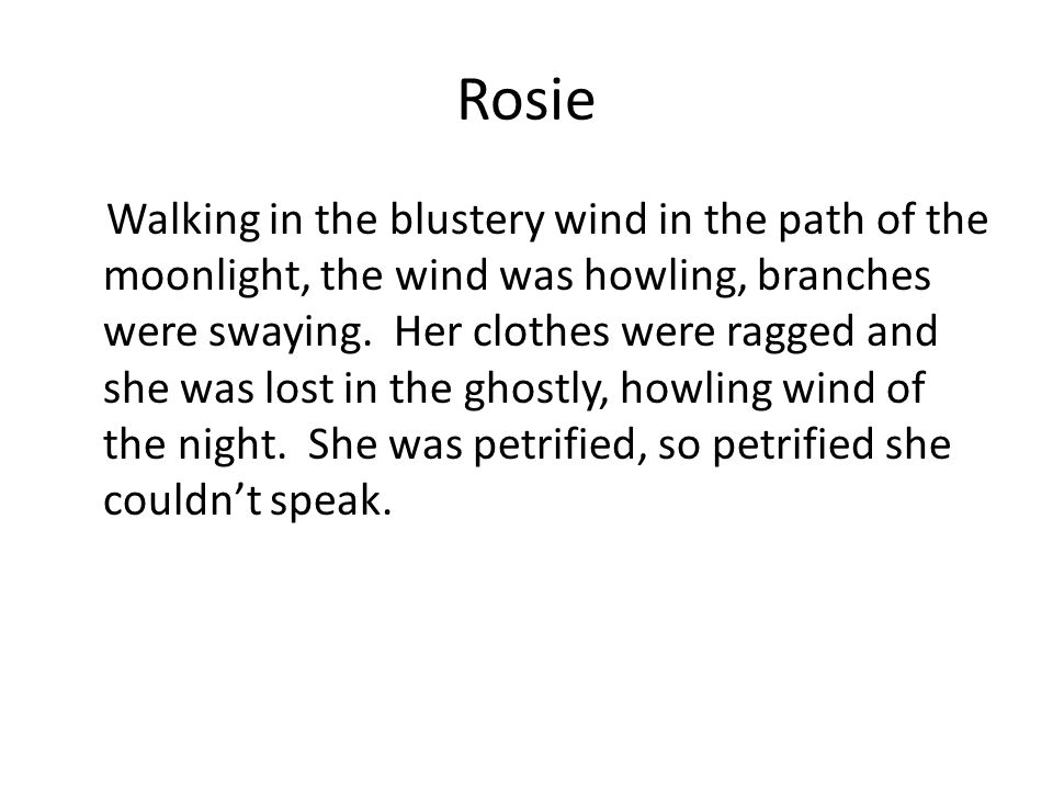 Rosie Walking in the blustery wind in the path of the moonlight, the wind was howling, branches were swaying.